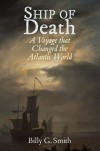 Ship of Death: A Voyage That Changed the Atlantic World - Billy G. Smith