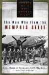 The Man Who Flew the Memphis Belle: Memoir of a WWII Bomber Pilot - 'Robert Morgan',  'Ron Powers'
