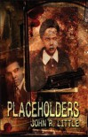 THE PLACEHOLDERS - John R. Little