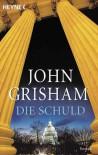 Die Schuld - John Grisham, Bernhard Liesen, Bea Reiter, Kristiana Ruhl