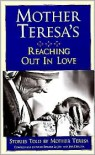 Mother Teresa's reaching out in love: Stories told by Mother Teresa - Mother Teresa, Edward Le Joly, Jaya Chaliha