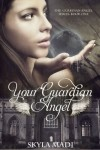 Your Guardian Angel (The Guardian Angel Series Book 1) - Skyla Madi