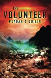 The Volunteer (The Bone World Trilogy Book 3) - Peadar Ó Guilín