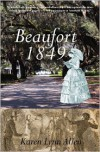 Beaufort 1849, a novel of antebellum South Carolina - Karen Lynn Allen
