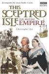 This Sceptred Isle: The British Empire - Christopher Lee, Lee Christopher