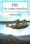 PBY: The Catalina Flying Boat - Roscoe R. Creed