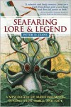 Seafaring Lore & Legend: A Miscellany of Maritime Myth, Superstition, Fable, and Fact - Peter D. Jeans