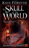 The Skull of the World - Kate Forsyth