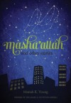 Masha'allah and Other Stories - Mariah K. Young