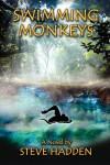 Swimming Monkeys, a Novel by Steve Hadden - Steve Hadden