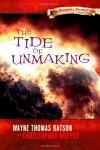 The Tide of Unmaking - Wayne Thomas Batson, Christopher Hopper