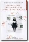 As Mulheres Deviam Vir Com Livro De Instruções - Manuel Jorge Marmelo
