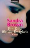 Ein Kuss für die Ewigkeit: Roman - Sandra Brown