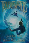 Troubletwisters - Garth Nix, Sean Williams