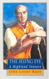The Seeing Eye: Notes of a Highland Naturalist - John Lister-Kaye