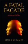 A Fatal Facade - Linda M. James