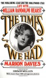The Times We Had: Life with William Randolph Hearst - Marion Davies