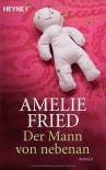 Der Mann von nebenan: Roman - Amelie Fried
