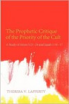 The Prophetic Critique of the Priority of the Cult: A Study of Amos 5:21-24 and Isaiah 1:10-17 - Theresa V. Lafferty