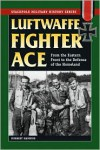 Luftwaffe Fighter Ace: From the Eastern Front to the Defense of the Homeland - Norbert Hannig