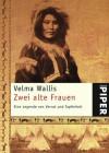 Zwei alte Frauen. Eine Legende von Verrat und Tapferkeit - Velma Wallis