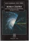 Boska cząstka: jeśli Wszechświat jest odpowiedzią, jak brzmi pytanie? - Leon Lederman, Dick Teresi