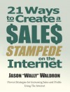 21 Ways To Create A Sales Stampede On The Internet - Jason Wally Waldron