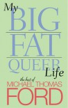 My Big Fat Queer Life: The Best of Michael Thomas Ford - Michael Thomas Ford