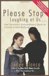 Please Stop Laughing at Us.: One Survivor's Extraordinary Quest to Prevent School Bullying - Jodee Blanco
