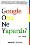 Google Olsa Ne Yapardı? - Jeff Jarvis, Gökçe İnan