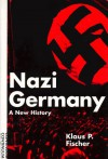 Nazi Germany: A New History - Klaus P. Fischer