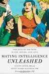 Mating Intelligence Unleashed: The Role of the Mind in Sex, Dating, and Love - Glenn Geher, Scott Barry Kaufman, Helen Fisher