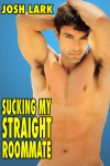 Sucking My Straight Roommate, a Story of Straight Guys Giving Gay Blowjobs - Josh Lark