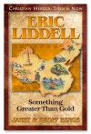 Eric Liddell: Something Greater Than Gold - Janet Benge, Geoff Benge