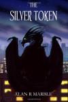 The Silver Token - Alan R. Marble