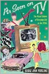 As Seen on TV: The Visual Culture of Everyday Life in the 1950s - Karal Ann Marling