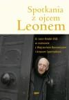 Spotkania z ojcem Leonem - Leon Knabit OSB, Wojciech Bonowicz, Artur Sporniak