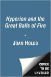 Hyperion and the Great Balls of Fire - Joan Holub, Suzanne Williams, Craig Phillips