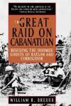 The Great Raid on Cabanatuan: Rescuing the Doomed Ghosts of Bataan and Corregidor - William B. Breuer