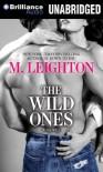 The Wild Ones  - M. Leighton, Nick Podehl, Amy McFadden
