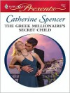 The Greek Millionaire's Secret Child - Catherine Spencer