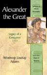 Alexander the Great: Legacy of a Conqueror - Winthrop Lindsay Adams