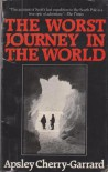 The Worst Journey in the World - Apsley Cherry-Garrard, George Seaver
