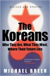 The Koreans: Who They Are, What They Want, Where Their Future Lies - Michael Breen