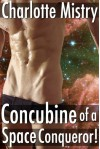 Concubine of a Space Conqueror! - Charlotte Mistry