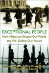 Exceptional People: How Migration Shaped Our World and Will Define Our Future - Ian Goldin