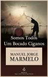 Somos Todos Um Bocado Ciganos - Manuel Jorge Marmelo