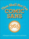Thou Shall Not Use Comic Sans: A Designer's Almanac of Dos and Don'ts - Sean Adams