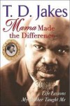 Mama Made The Difference: Life Lessons My Mother Taught Me - T. D. Jakes