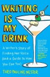 Writing Is My Drink: A Writer's Story of Finding Her Voice (and a Guide to How You Can Too) - Theo Pauline Nestor